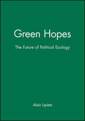 Green Hopes The Future of Political Ecology by Alain Lipietz