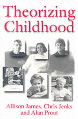 Theorizing Childhood by Allison James, Chris (Goldsmith's College, London) Jenks, Alan (Keele University) Prout