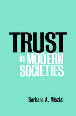 Trust in Modern Societies The Search for the Bases of Social Order by Barbara Misztal