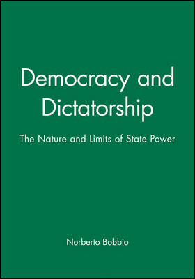 Democracy and Dictatorship The Nature and Limits of State Power by Norberto Bobbio
