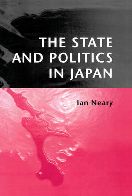 The State and Politics in Japan by Ian Neary