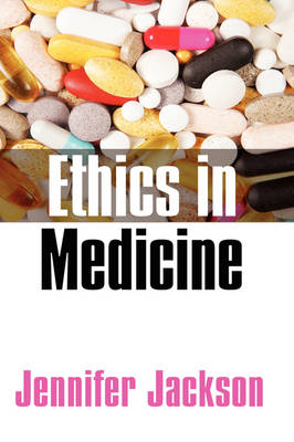 Ethics in Medicine Virtue, Vice and Medicine by Jennifer Jackson