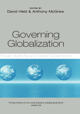 Governing Globalization Power, Authority and Global Governance by Anthony G. McGrew