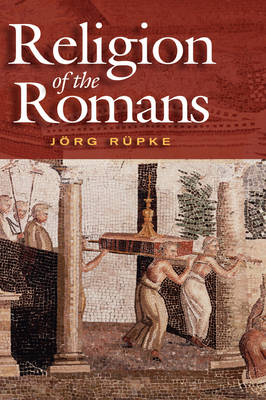 The Religion of the Romans by Jorg Rupke