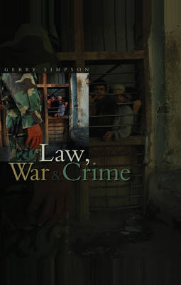 Law, War and Crime War Crimes, Trials and the Reinvention of International Law by Gerry J. Simpson
