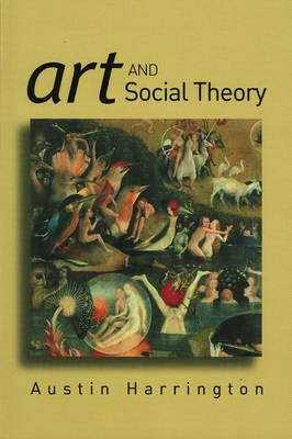 Art and Social Theory Sociological Arguments in Aesthetics by Austin Harrington
