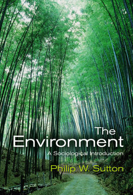 The Environment A Sociological Introduction by Philip W. Sutton