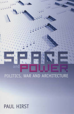 Space and Power Politics, War and Architecture by Paul Q. Hirst