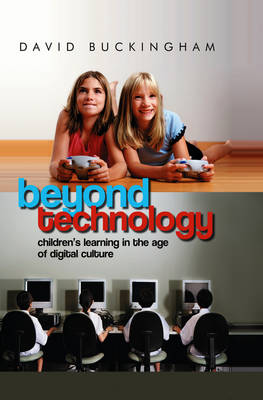Beyond Technology Children's Learning in the Age of Digital Culture by David Buckingham