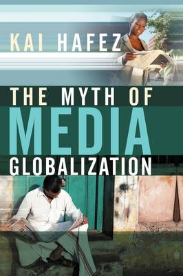 The Myth of Media Globalization by Kai Hafez