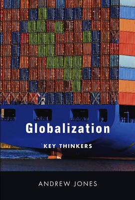 Globalization Key Thinkers by Andrew Jones