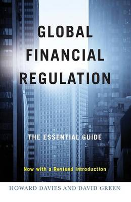 Global Financial Regulation The Essential Guide by David Green, Howard Davies