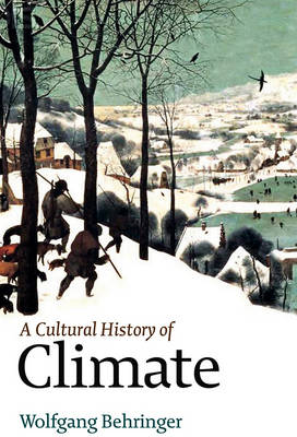 A Climate A Cultural History of Climate by Wolfgang Behringer