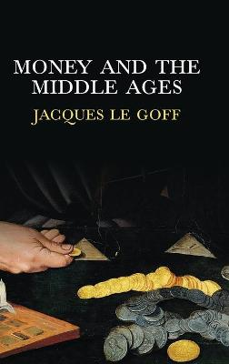 Money and the Middle Ages by Jacques Le Goff