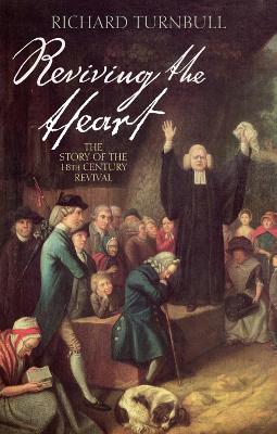 Reviving the heart The story of the eighteenth century revival by Richard Turnbull