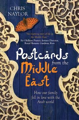 Postcards from the Middle East How Our Family Fell in Love with the Arab World by Chris Naylor