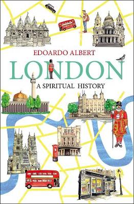 London: A Spiritual History by Edoardo Albert