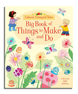 Big Book of Farmyard Tales Things to Make and Do by Anna Milbourne, Rebecca Gilpin