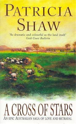 A Cross of Stars An epic Australian saga of love and betrayal by Patricia Shaw