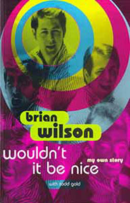Wouldn't it be Nice My Own Story by Brian Wilson
