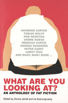 What Are You Looking At? An Anthology of Fat Fiction by Donna Jarrell