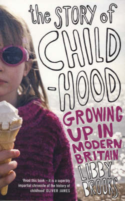 The Story of Childhood Growing Up in Modern Britain by Libby Brooks
