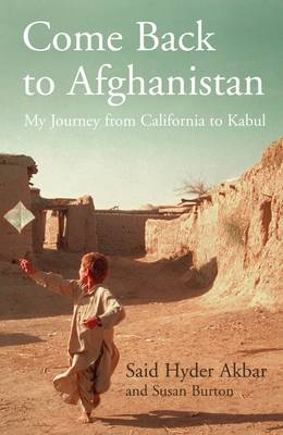 Come Back to Afghanistan by Said Hyder Akbar, Susan Burton
