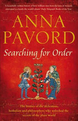 Searching for Order The History of the Alchemists, Herbalists and Philosophers Who Unlocked the Secrets of the Plant World by Anna Pavord