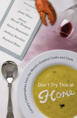 Don't Try This at Home Culinary Catastrophes from the World's Greatest Cooks and Chefs by Andrew Friedman, Kimberly Witherspoon