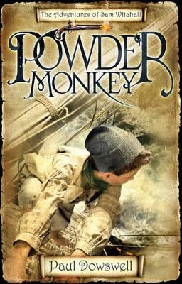 Powder Monkey The Adventures of Sam Witchall by Paul Dowswell