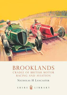 Brooklands Cradle of British Motor Racing and Aviation by Nicholas H Lancaster