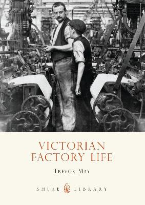 Victorian Factory Life by Trevor May
