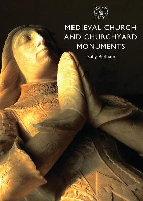 Medieval Church and Churchyard Monuments by Sally Badham