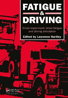 Fatigue and Driving Driver Impairment, Driver Fatigue, and Driving Simulation by Laurence R. Hartley