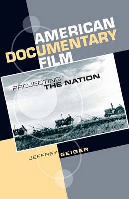 American Documentary Film Projecting the Nation by Jeffrey Geiger