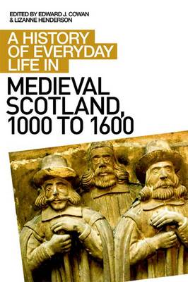 A History of Everyday Life in Medieval Scotland by Edward J. Cowan