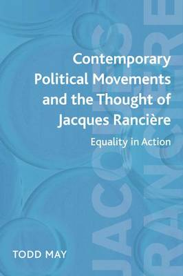 Contemporary Political Movements and the Thought of Jacques Ranciere Equality in Action by Todd May