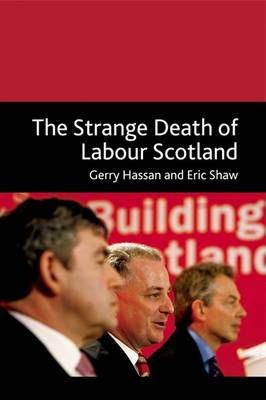 The Strange Death of Labour Scotland by Gerry Hassan, Eric Shaw