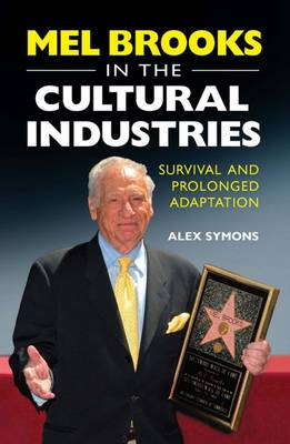 Mel Brooks in the Cultural Industries Survival and Prolonged Adaptation by Alex Symons