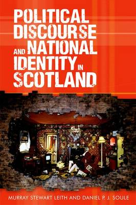 Political Discourse and National Identity in Scotland by Murray Stewart Leith, Daniel P. J. Soule