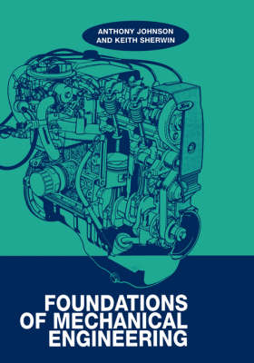 Foundations of Mechanical Engineering by A. D. Johnson, Keith Sherwin
