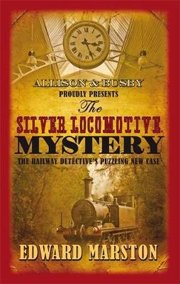 The Silver Locomotive Mystery by Edward Marston