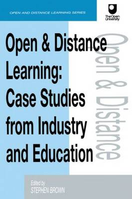 Open and Distance Learning Case Studies from Education Industry and Commerce by Stephen Brown
