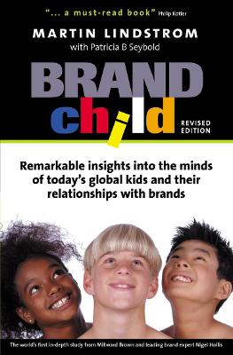 BrandChild Remarkable Insights into the Minds of Today's Global Kids and Their Relationship with Brands by Martin Lindstrom