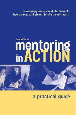 Mentoring In Action A Practical Guide for Managers by David Megginson, David Clutterbuck, Bob Garvey, Paul Stokes