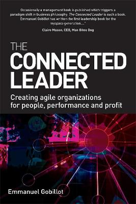 The Connected Leader Creating Agile Organizations for People Performance and Profit by Emmanuel Gobillot
