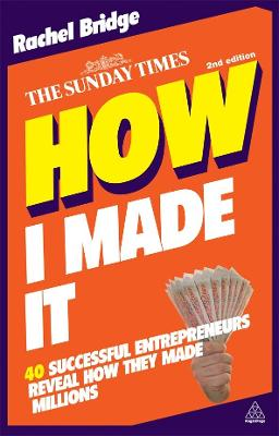 How I Made It 40 Successful Entrepreneurs Reveal How They Made Millions by Rachel Bridge