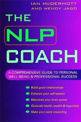 The NLP Coach A Comprehensive Guide to Personal Well-Being and Professional Success by Ian McDermott, Wendy Jago