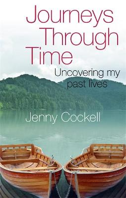 Journeys Through Time Uncovering my past lives by Jenny Cockell