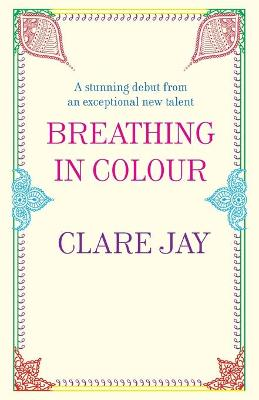 Breathing in Colour by Clare Jay